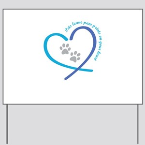 pets leave paw prints on your heart Yard Sign