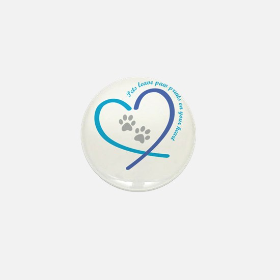 pets leave paw prints on your heart Mini Button