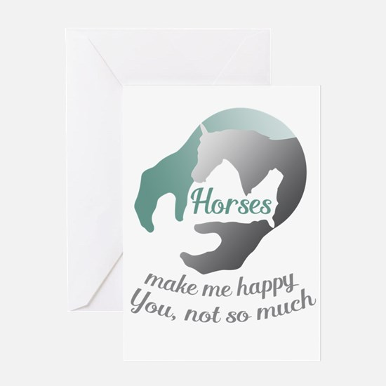 horses make me happy.You, not so mu Greeting Cards