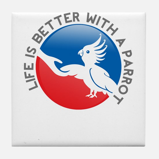 life is better with a parrot Tile Coaster