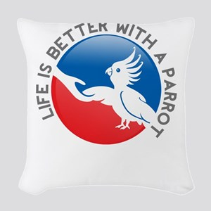 life is better with a parrot Woven Throw Pillow
