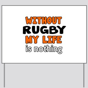 Without Rugby My Life Is Nothing Yard Sign