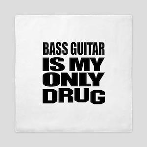Bass Guitar Is My Only Drug Queen Duvet