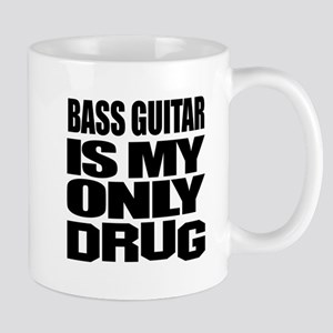 Bass Guitar Is My Only Drug Mug