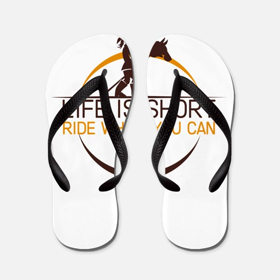 life is short ride while you can Flip Flops