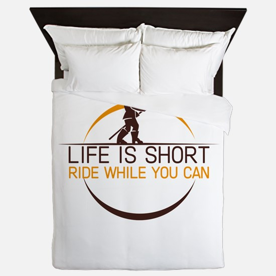 life is short ride while you can Queen Duvet