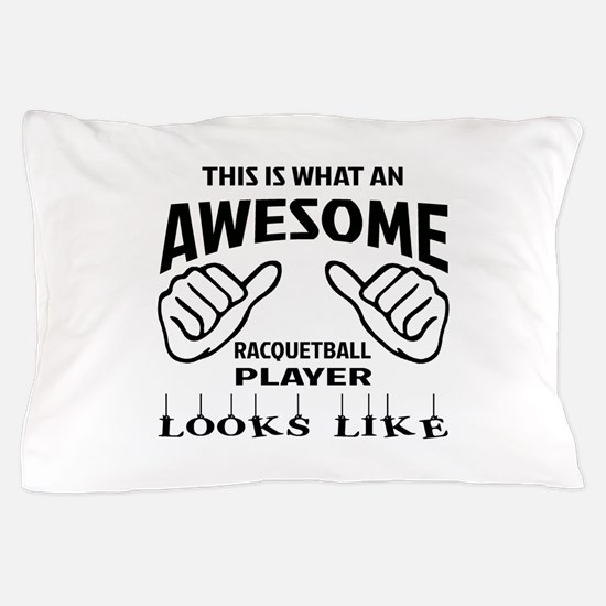 This is what an awesome Racquetball pl Pillow Case