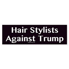 Hair Stylists Against Trump Bumper Bumper Sticker
