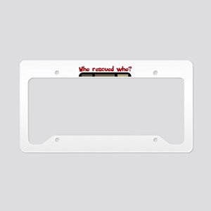 Who Rescued Aluminum License Plate Frame Cafepress
