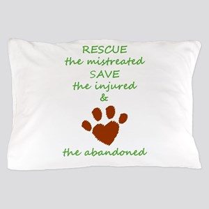 RESCUE the mistreated SAVE the injured Pillow Case