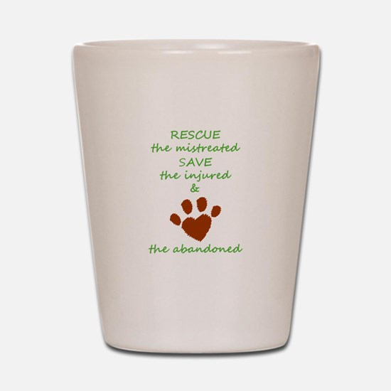 RESCUE the mistreated SAVE the injured Shot Glass