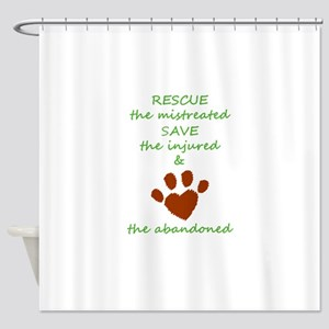 RESCUE the mistreated SAVE the inju Shower Curtain
