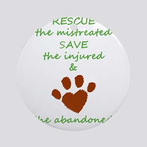 RESCUE the mistreated SAVE the inju Round Ornament