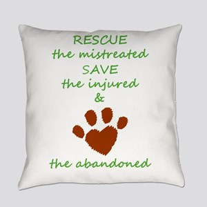 RESCUE the mistreated SAVE the inj Everyday Pillow