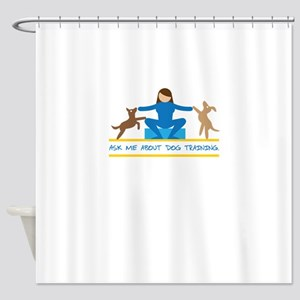 ask me about dog training Shower Curtain