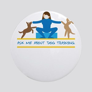 ask me about dog training Round Ornament