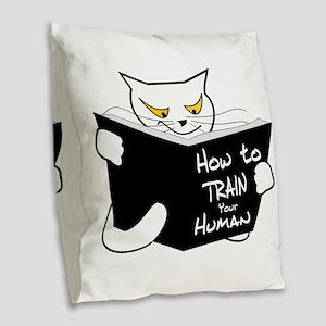 How to train your human Burlap Throw Pillow