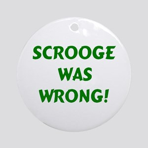 scrooge was wrong Round Ornament
