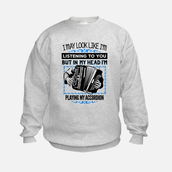 In My Head I'm Playing the Accordion! Sweatshirt