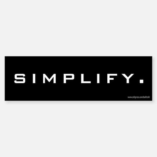 Simplify... Bumper Bumper Bumper Sticker