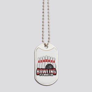 Bowling it's what I do Dog Tags