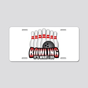 Bowling it's what I do Aluminum License Plate