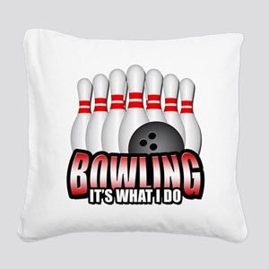 Bowling it's what I do Square Canvas Pillow