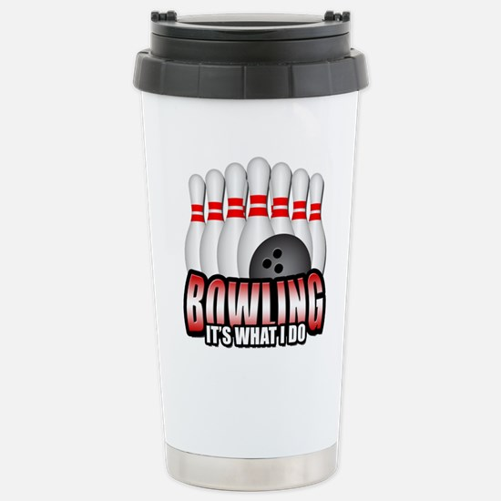Bowling it's what I do Stainless Steel Travel Mug