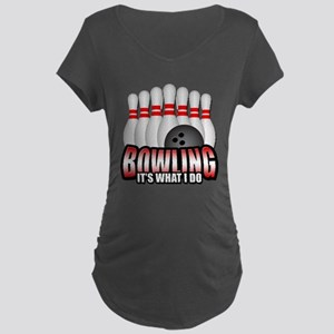 Bowling it's what I do Maternity Dark T-Shirt