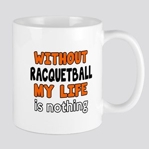 Without Racquetball My Life Is Nothing Mug