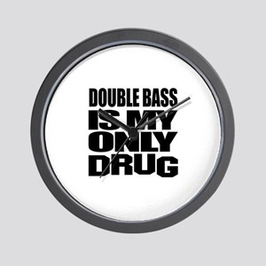 Double bass Is My Only Drug Wall Clock