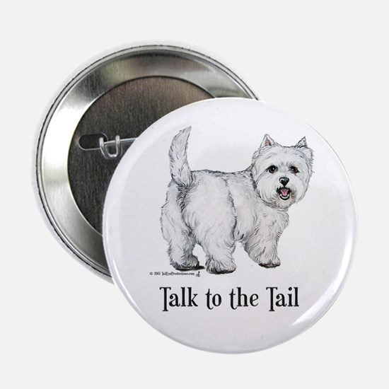 """Westie Talk to the Tail 2.25"""" Button"""