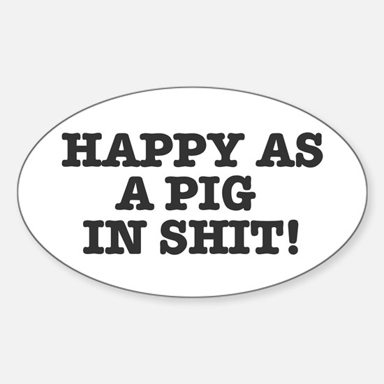 HAPPY AS A PIG IN SHIT! Decal