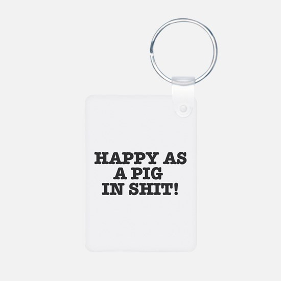 HAPPY AS A PIG IN SHIT! Keychains