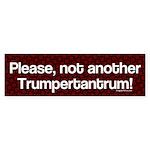 Not Another Trumpertantrum! Bumper Sticker