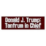 Trump - Tantrum In Chief Bumper Sticker