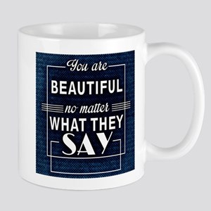 You Are Beautiful No Matter What They Say Mugs
