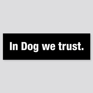 In Dog We Trust Bumper Sticker
