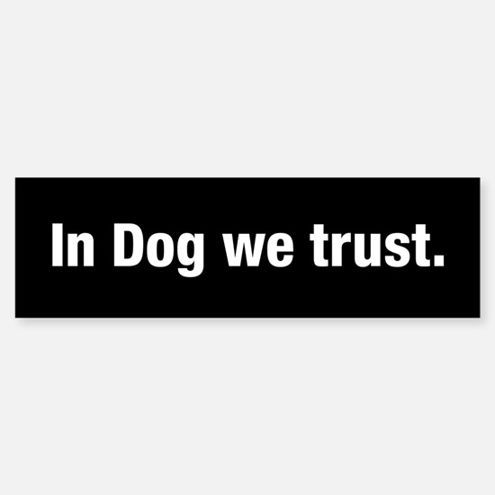 In Dog We Trust Bumper Bumper Bumper Sticker