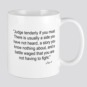 Judge tenderly if you must Mugs
