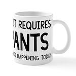 If It Requires Pants Funny Mug