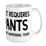 If It Requires Pants Funny Large Mug