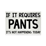 If It Requires Pants Funny Rectangle Magnet