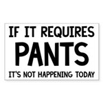 If It Requires Pants Funny Sticker (Rectangle)