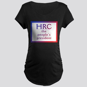 HRC --The People's President Maternity T-Shirt