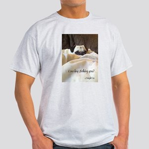 Low key stalking you I might be T-Shirt