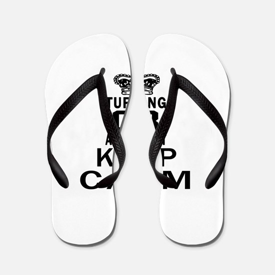 Turning 03 And I Can Not Keep Calm Flip Flops