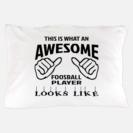 This is what an awesome Foosball playe Pillow Case