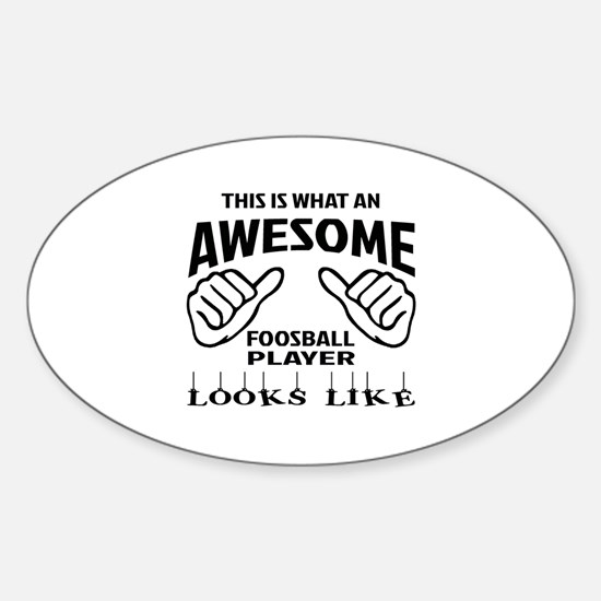 This is what an awesome Foosball pl Sticker (Oval)
