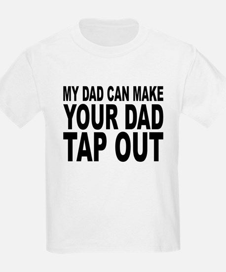 My Dad Can Make Your Dad Tap Out T-Shirt